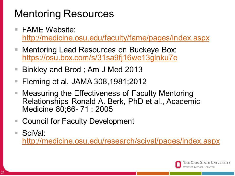 Mentoring Resources 21  FAME Website: http://medicine.osu.edu/faculty/fame/pages/index.aspx http://medicine.osu.edu/faculty/fame/pages/index.aspx  Mentoring Lead Resources on Buckeye Box: https://osu.box.com/s/31sa9fj16we13glnku7e https://osu.box.com/s/31sa9fj16we13glnku7e  Binkley and Brod ; Am J Med 2013  Fleming et al.