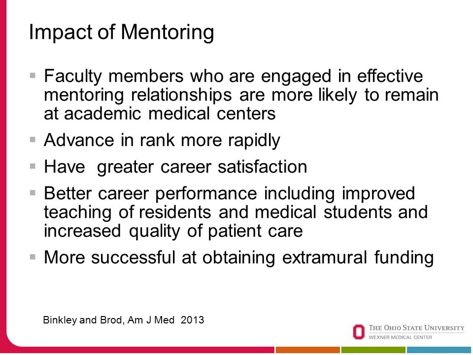 Impact of Mentoring  Faculty members who are engaged in effective mentoring relationships are more likely to remain at academic medical centers  Adv