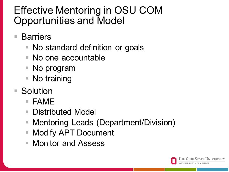 Effective Mentoring in OSU COM Opportunities and Model  Barriers  No standard definition or goals  No one accountable  No program  No training 