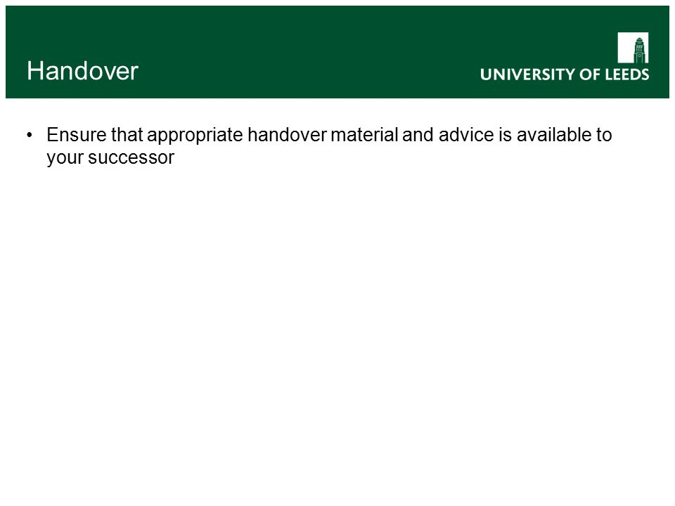 Handover Ensure that appropriate handover material and advice is available to your successor
