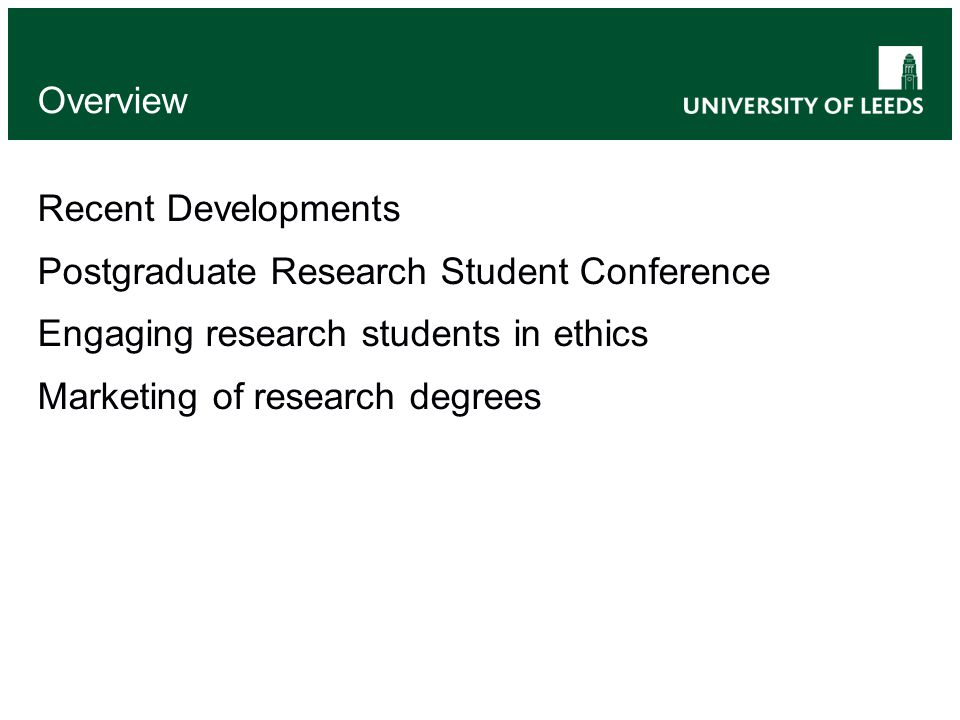 Overview Recent Developments Postgraduate Research Student Conference Engaging research students in ethics Marketing of research degrees
