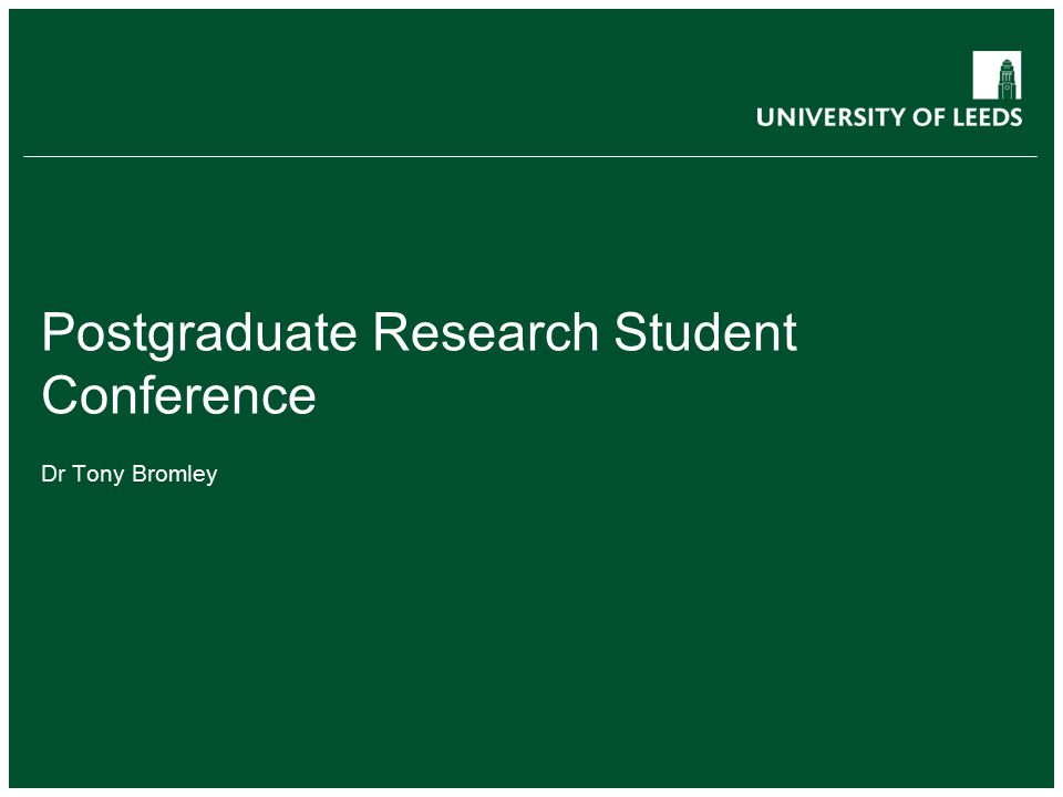 Postgraduate Research Student Conference Dr Tony Bromley