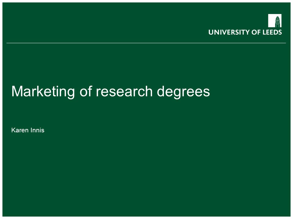 Marketing of research degrees Karen Innis