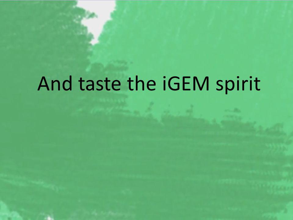 And taste the iGEM spirit