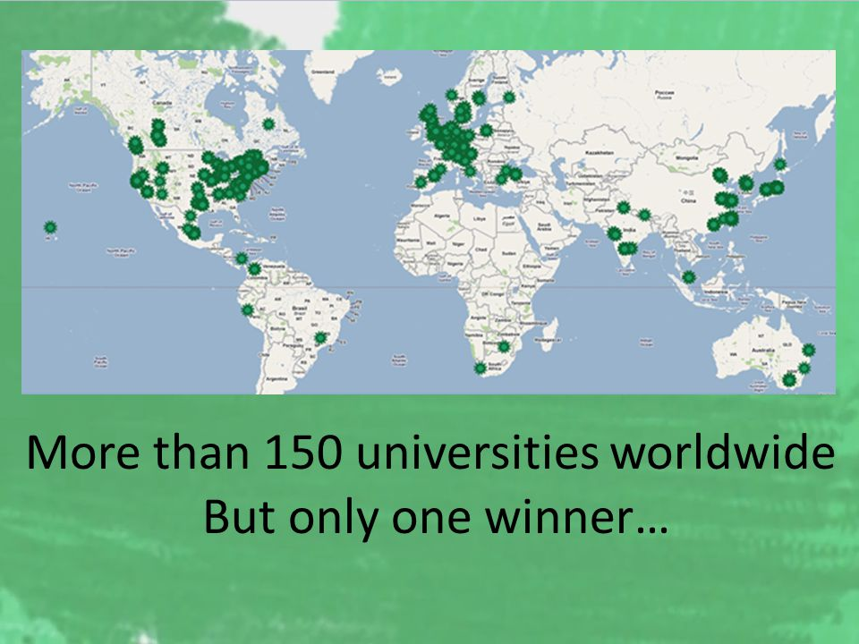 More than 150 universities worldwide But only one winner…