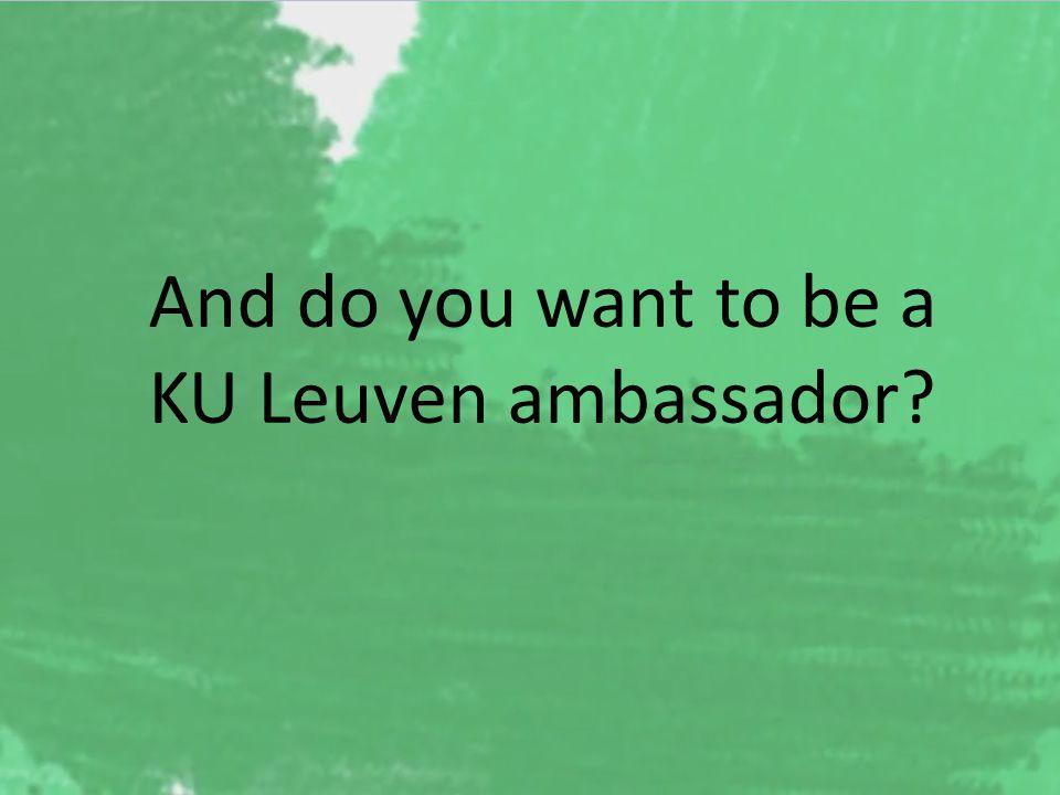And do you want to be a KU Leuven ambassador?