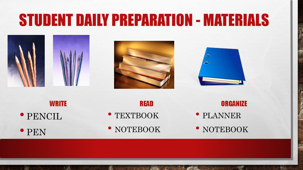 STUDENT DAILY PREPARATION - MATERIALS WRITE PENCIL PEN READ TEXTBOOK NOTEBOOK ORGANIZE PLANNER NOTEBOOK