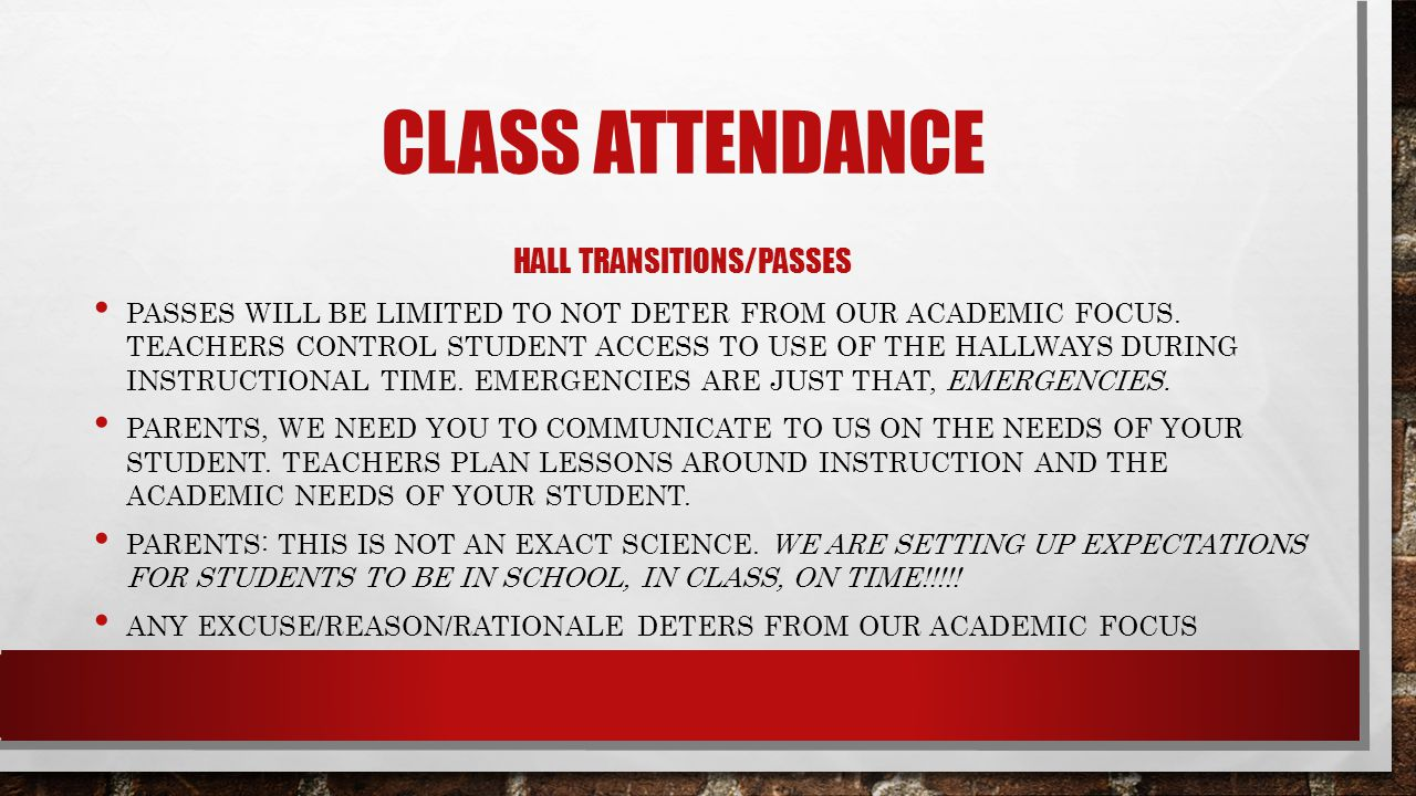 CLASS ATTENDANCE HALL TRANSITIONS/PASSES PASSES WILL BE LIMITED TO NOT DETER FROM OUR ACADEMIC FOCUS.