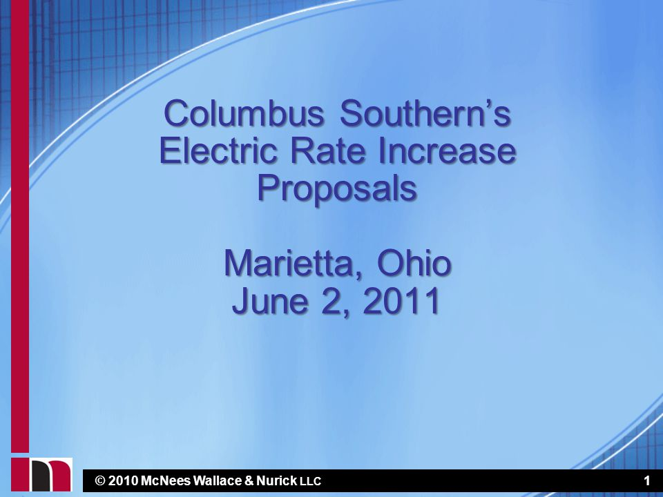 © 2010 McNees Wallace & Nurick LLC Columbus Southern's Electric Rate Increase Proposals Marietta, Ohio June 2, 2011 1