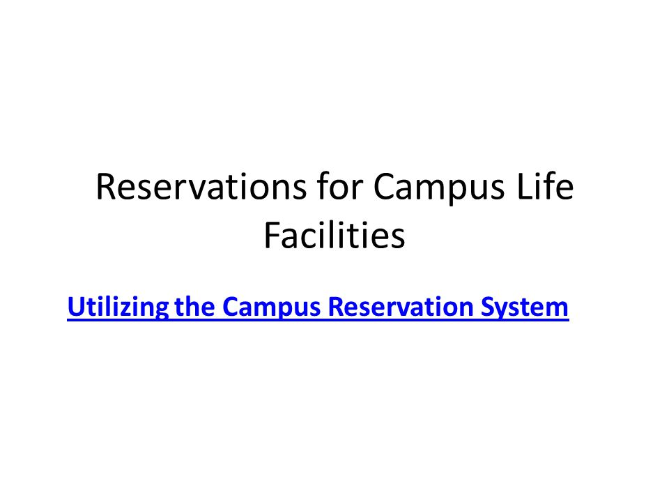 Reservations for Campus Life Facilities Utilizing the Campus Reservation System