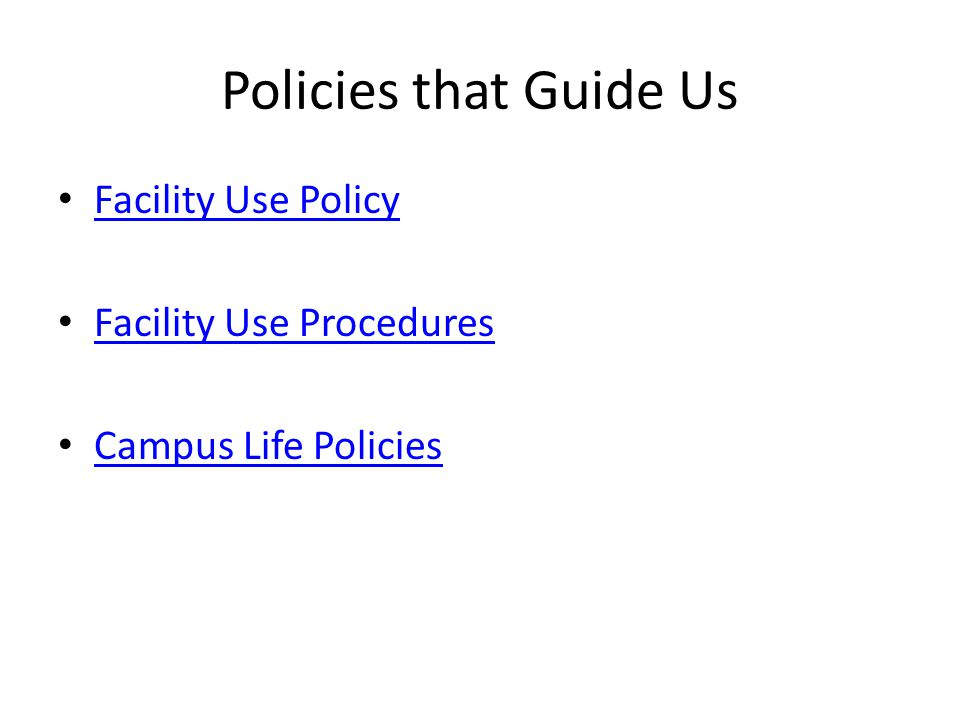 Policies that Guide Us Facility Use Policy Facility Use Procedures Campus Life Policies