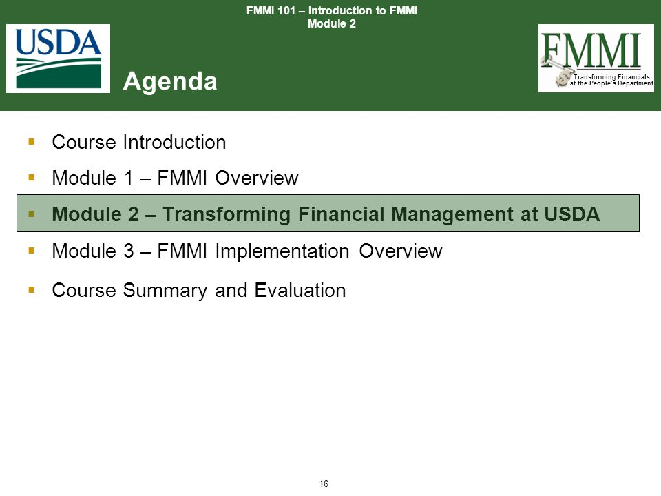 Transforming Financials at the People's Department 16  Course Introduction  Module 1 – FMMI Overview  Module 2 – Transforming Financial Management