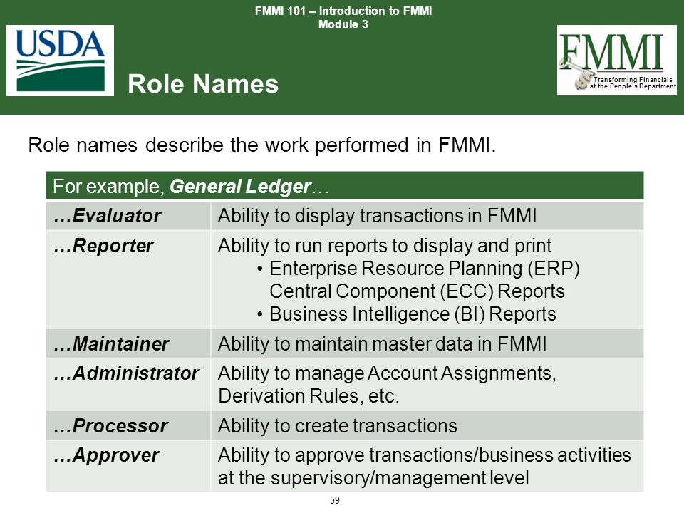 Transforming Financials at the People's Department 59 Role Names Role names describe the work performed in FMMI. FMMI 101 – Introduction to FMMI Modul