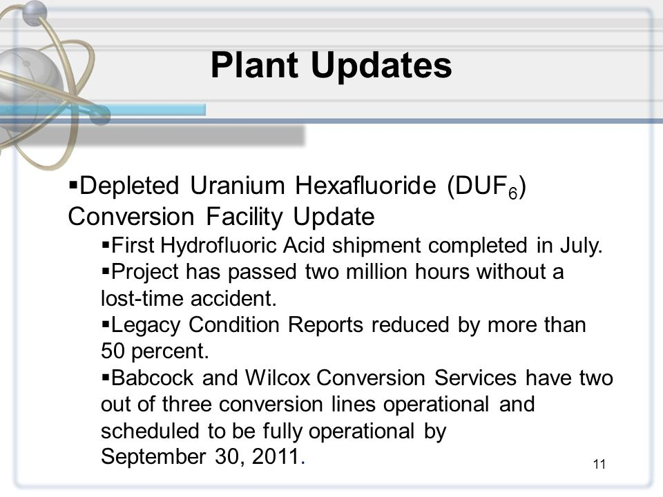 11 Plant Updates  Depleted Uranium Hexafluoride (DUF 6 ) Conversion Facility Update  First Hydrofluoric Acid shipment completed in July.