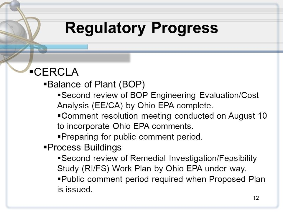 12 Regulatory Progress  CERCLA  Balance of Plant (BOP)  Second review of BOP Engineering Evaluation/Cost Analysis (EE/CA) by Ohio EPA complete.