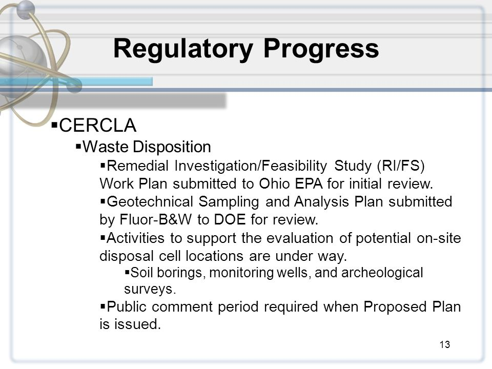 13 Regulatory Progress  CERCLA  Waste Disposition  Remedial Investigation/Feasibility Study (RI/FS) Work Plan submitted to Ohio EPA for initial review.