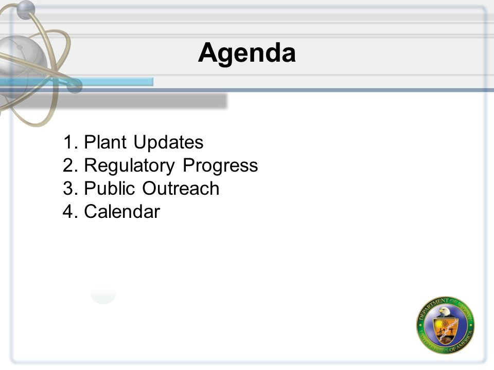 2 Agenda 1. Plant Updates 2. Regulatory Progress 3. Public Outreach 4. Calendar