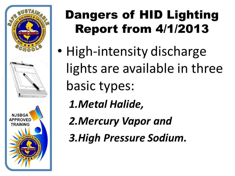 NJSBGA APPROVED TRAINING Metal Halide Metal Halide produce light when an arc passes through a capsule holding mercury vapor and chemical components called metal halides Mercury Vapor Mercury Vapor lamps emit light when a short arc passes through mercury vapor Named for the sodium vapor arc that generates their light.