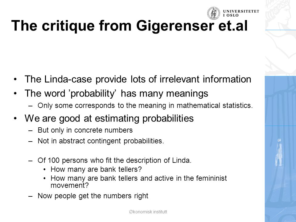 The critique from Gigerenser et.al The Linda-case provide lots of irrelevant information The word 'probability' has many meanings –Only some correspon