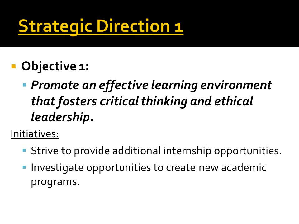  Objective 1:  Promote an effective learning environment that fosters critical thinking and ethical leadership.
