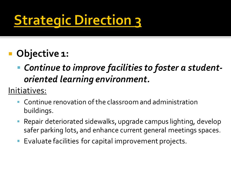  Objective 1:  Continue to improve facilities to foster a student- oriented learning environment.