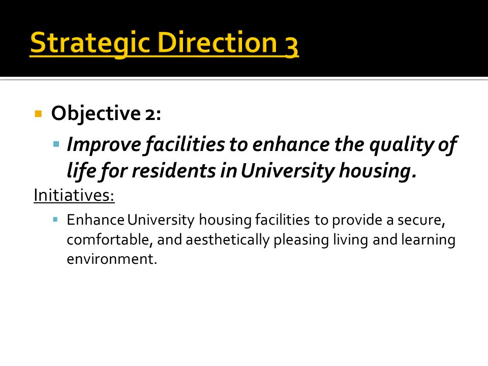  Objective 2:  Improve facilities to enhance the quality of life for residents in University housing.