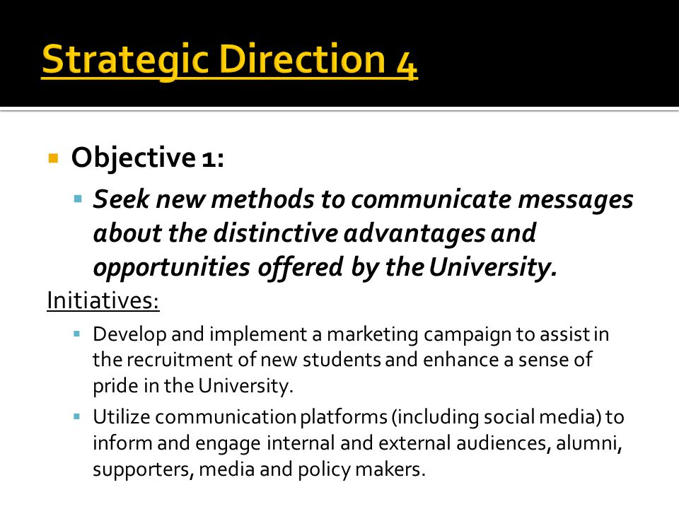  Objective 1:  Seek new methods to communicate messages about the distinctive advantages and opportunities offered by the University.
