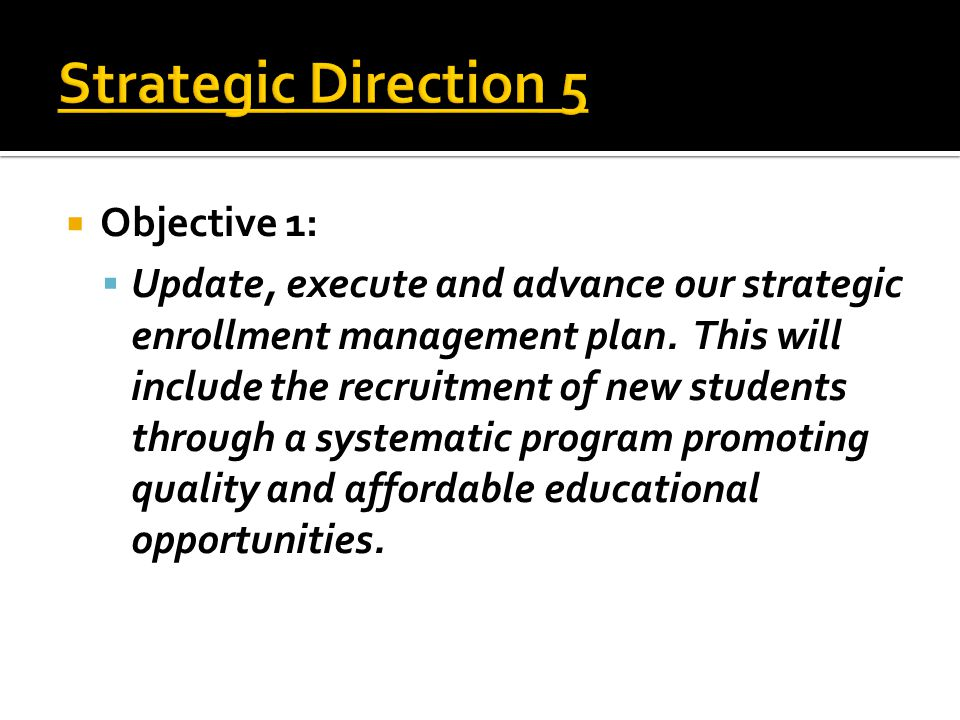  Objective 1:  Update, execute and advance our strategic enrollment management plan.