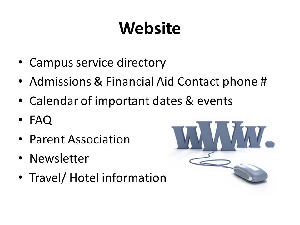 Website Campus service directory Admissions & Financial Aid Contact phone # Calendar of important dates & events FAQ Parent Association Newsletter Travel/ Hotel information
