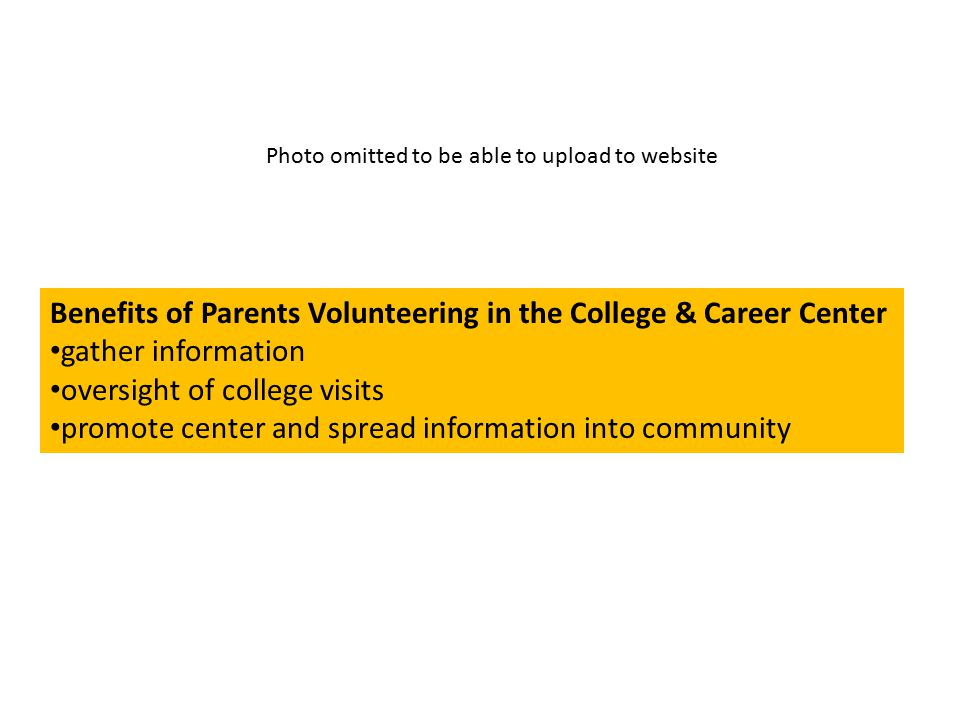 Benefits of Parents Volunteering in the College & Career Center gather information oversight of college visits promote center and spread information i