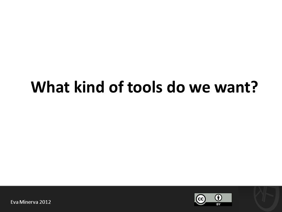 Eva Minerva 2012 What kind of tools do we want?
