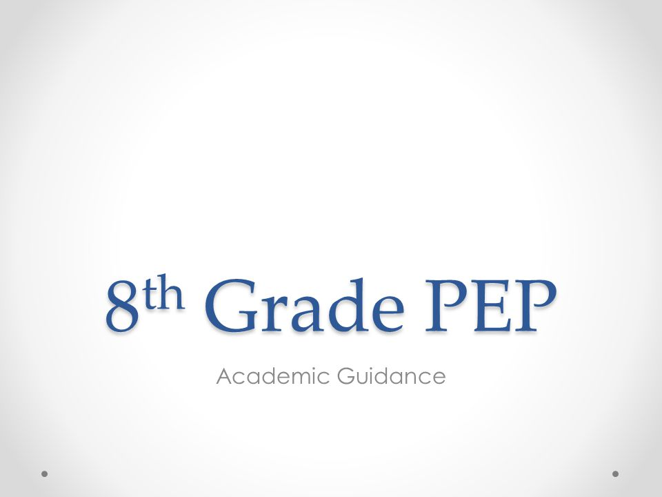 8 th Grade PEP Academic Guidance
