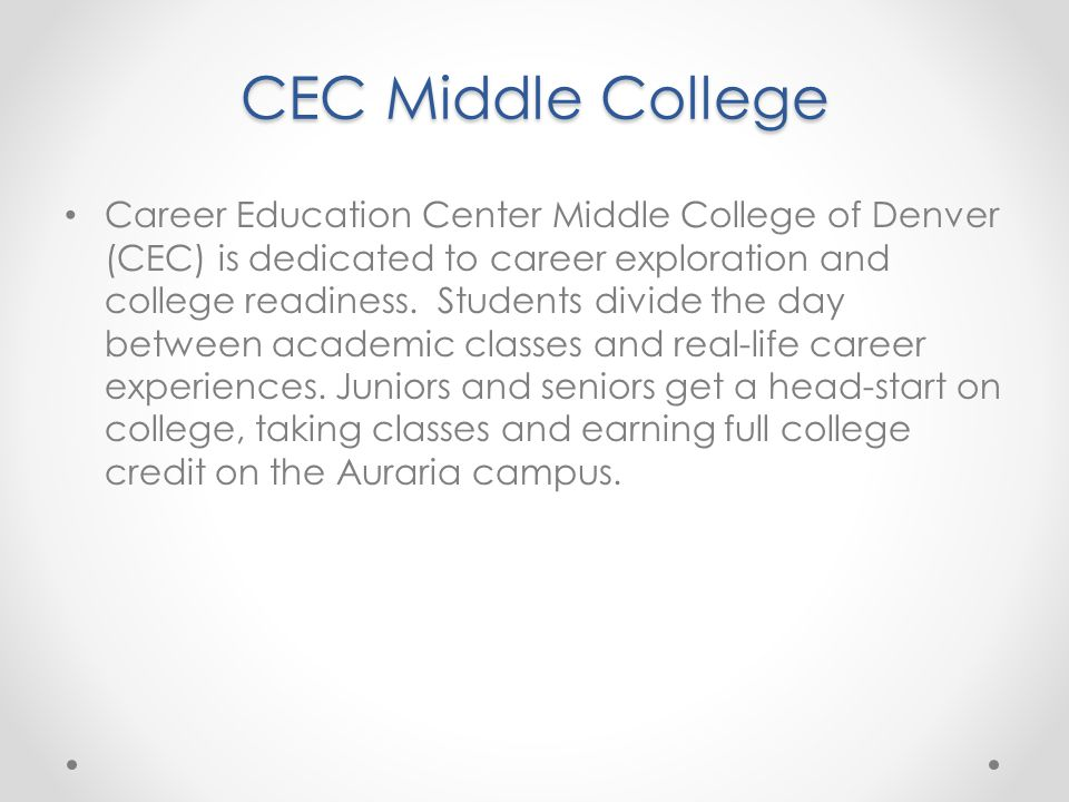 CEC Middle College Career Education Center Middle College of Denver (CEC) is dedicated to career exploration and college readiness.