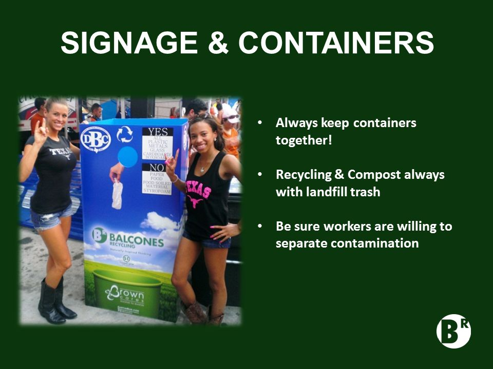 SIGNAGE & CONTAINERS Always keep containers together.
