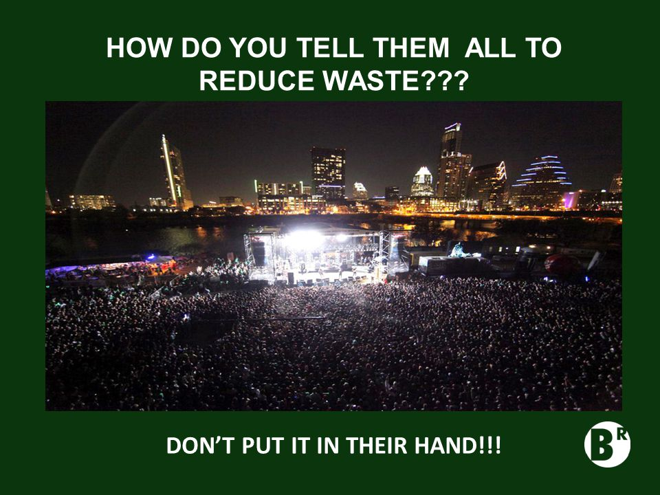 HOW DO YOU TELL THEM ALL TO REDUCE WASTE DON'T PUT IT IN THEIR HAND!!!