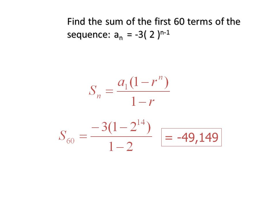 Find the sum of the first 60 terms of the sequence: a n = -3( 2 ) n-1 = -49,149