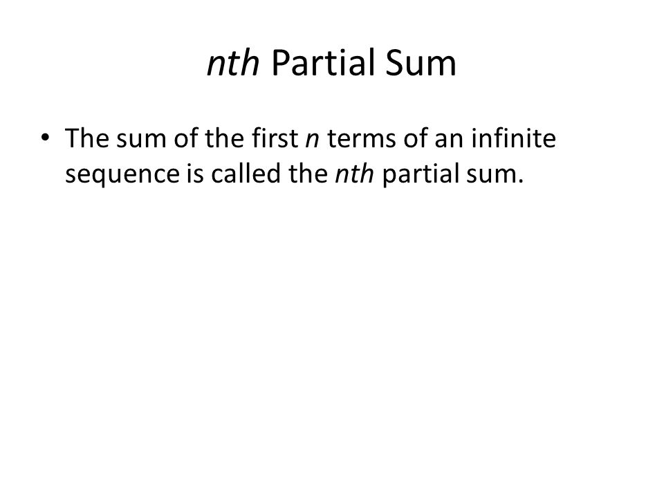 nth Partial Sum The sum of the first n terms of an infinite sequence is called the nth partial sum.