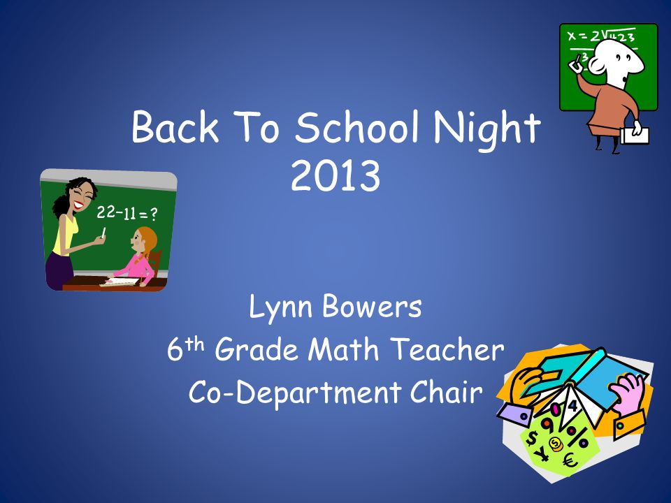 Back To School Night 2013 Lynn Bowers 6 th Grade Math Teacher Co-Department Chair