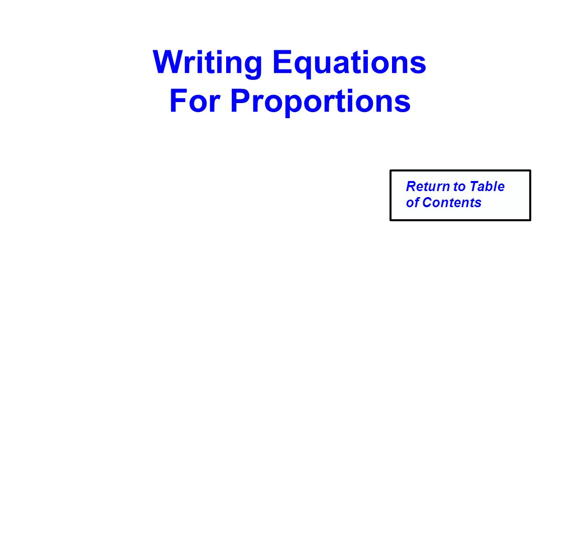 Writing Equations For Proportions Return to Table of Contents