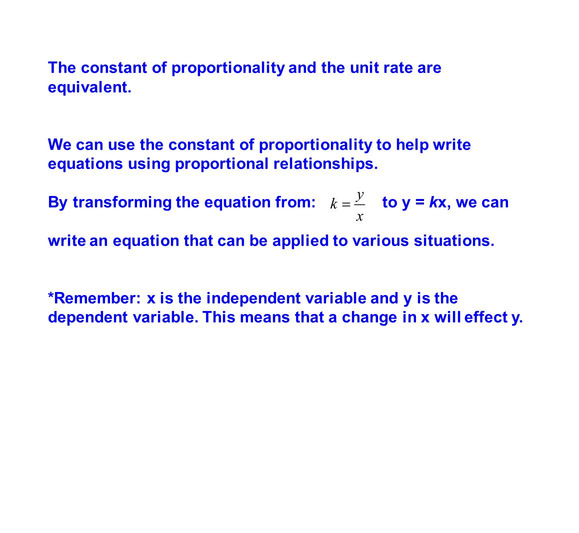 The constant of proportionality and the unit rate are equivalent. We can use the constant of proportionality to help write equations using proportiona