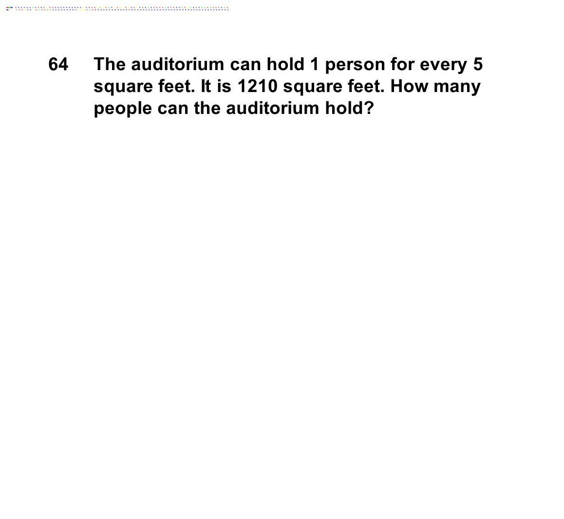 64 The auditorium can hold 1 person for every 5 square feet. It is 1210 square feet. How many people can the auditorium hold?