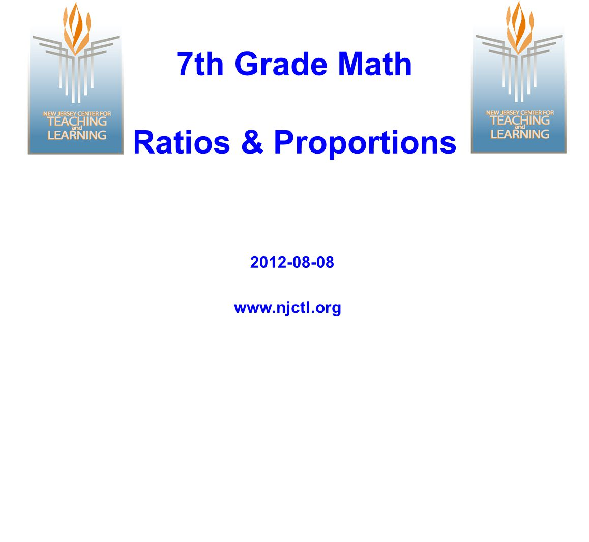 7th Grade Math Ratios & Proportions www.njctl.org 2012-08-08
