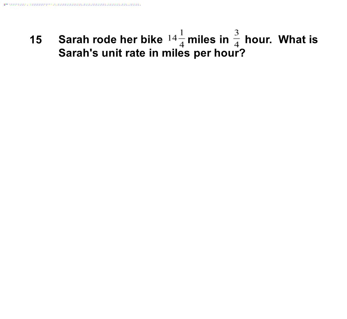 15 Sarah rode her bike miles in hour. What is Sarah's unit rate in miles per hour?