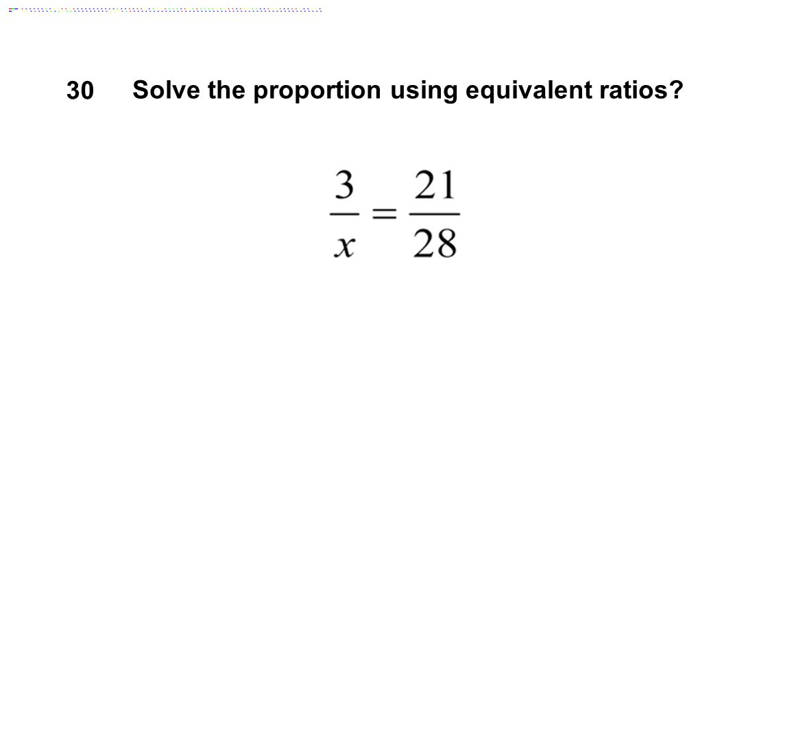 30 Solve the proportion using equivalent ratios?