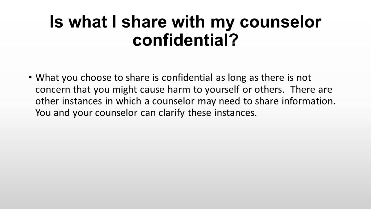 Is what I share with my counselor confidential.