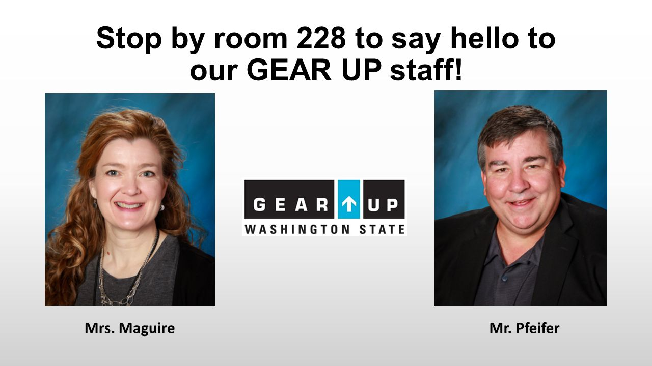 Stop by room 228 to say hello to our GEAR UP staff! Mrs. MaguireMr. Pfeifer