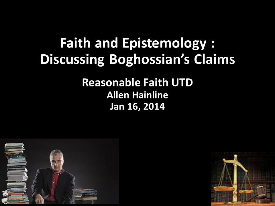 Faith and Epistemology : Discussing Boghossian's Claims Reasonable Faith UTD Allen Hainline Jan 16, 2014