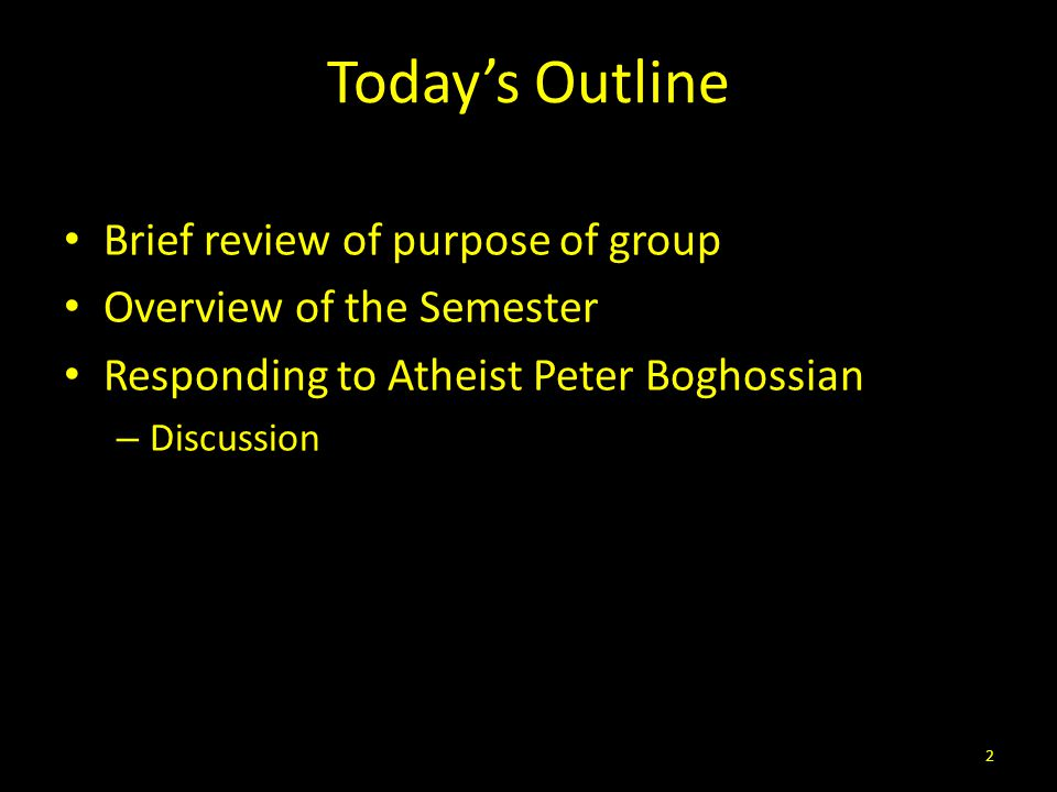 Today's Outline Brief review of purpose of group Overview of the Semester Responding to Atheist Peter Boghossian – Discussion 2