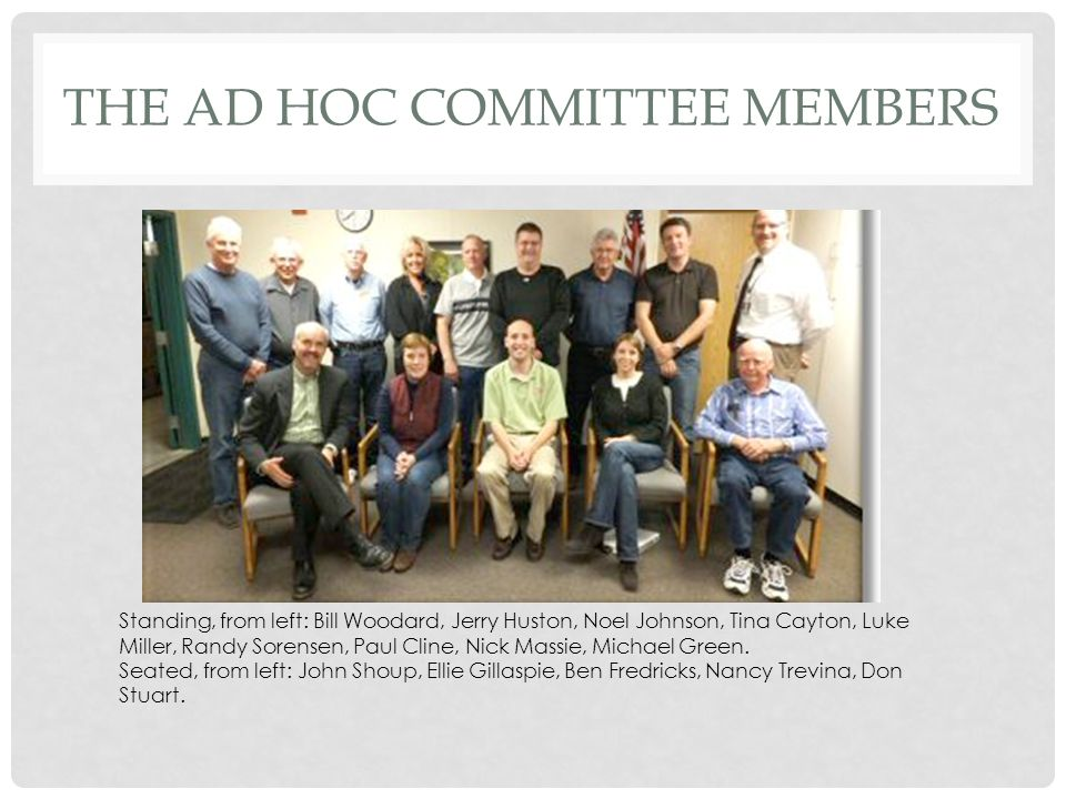 THE AD HOC COMMITTEE MEMBERS Standing, from left: Bill Woodard, Jerry Huston, Noel Johnson, Tina Cayton, Luke Miller, Randy Sorensen, Paul Cline, Nick Massie, Michael Green.