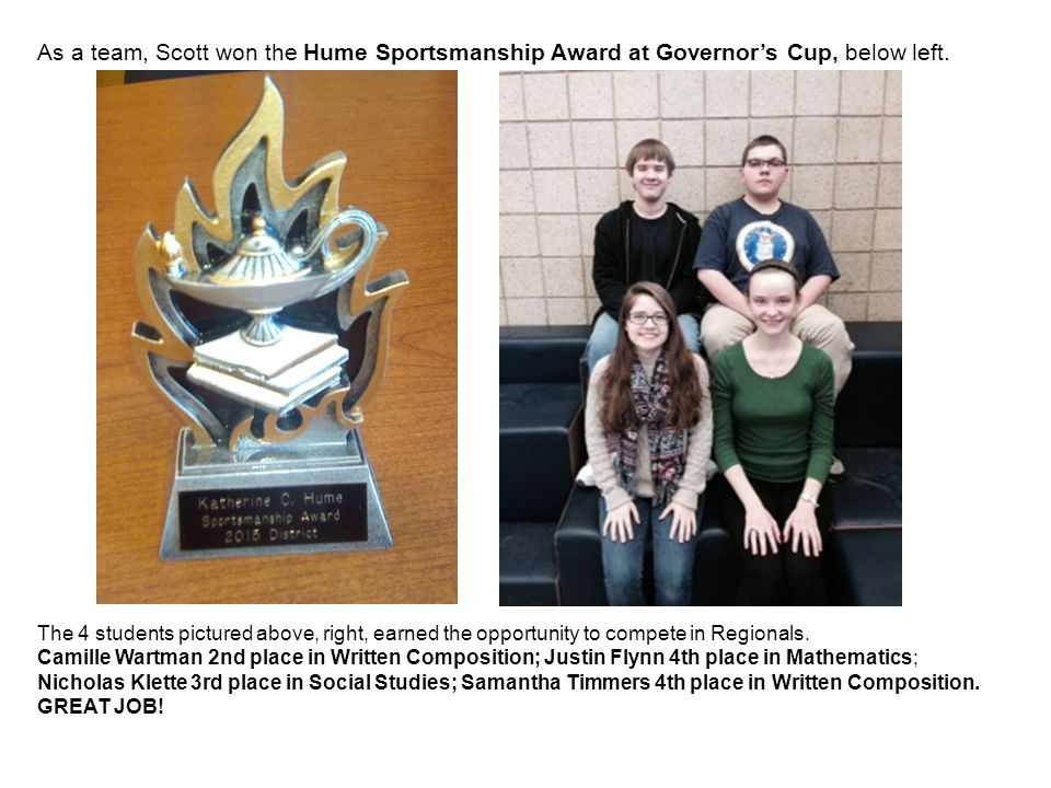 As a team, Scott won the Hume Sportsmanship Award at Governor's Cup, below left. The 4 students pictured above, right, earned the opportunity to compe